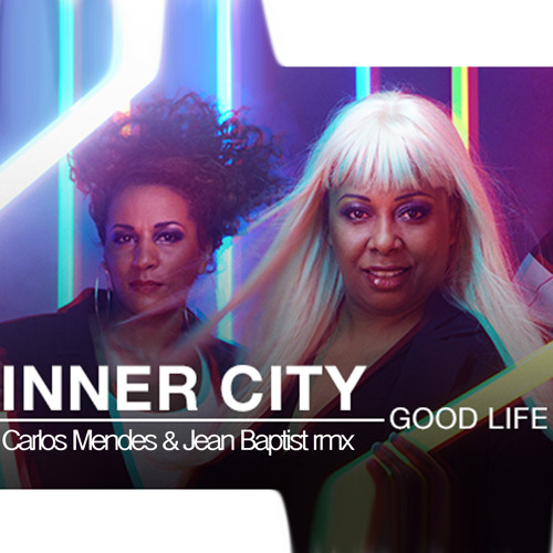 FREE DOWNLOAD INNER CITY - GOOD LIFE CARLOS MENDES & JEAN BAPTIST EDIT
