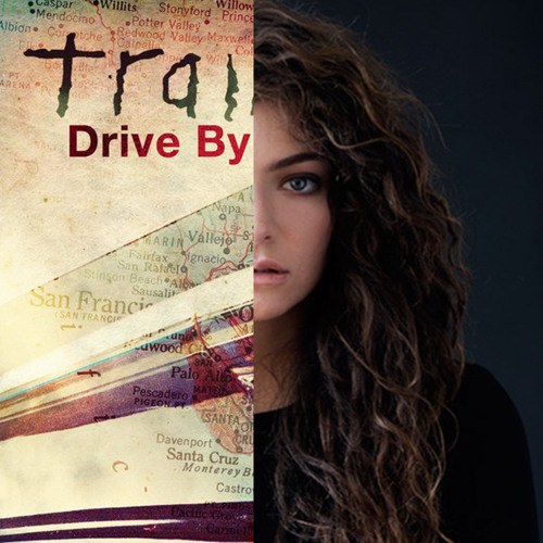 A Drive By Alone (Lorde Vs. Train)