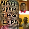 Wait upon the lord