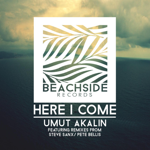 Umut Akalin - Here I Come (Steve Sanx Remix) PREVIEW OUT NOW BEATPORT EXCLUSIVE!