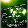 Diam Mencintaimu - Embun Pagi feat Agung Tri