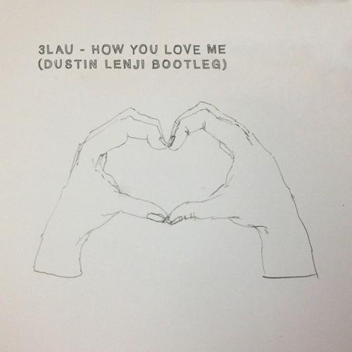 3LAU - How You Love Me (Dustin Lenji Experimental Bootleg) [Free Download]