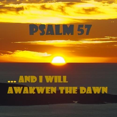 Ps 57 I Will Awaken The Dawn