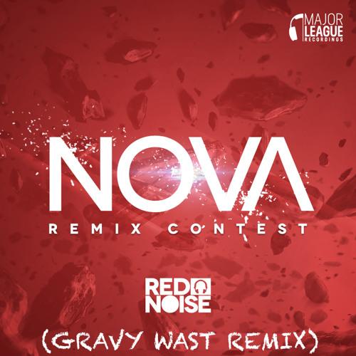 Red Noise - Nova (Gravy Wast Remix) *Major League Recordings Remix Competition*