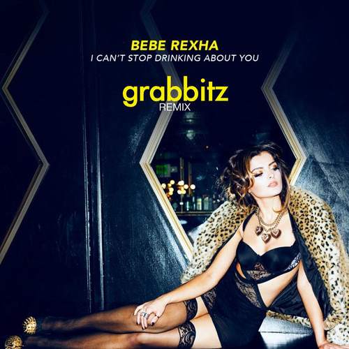 Bebe Rexha - I Can't Stop Drinking About You (Grabbitz Remix)