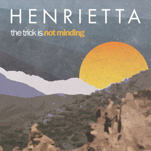Henrietta - The Trick Is Not Minding - 06 - Leave It Alone