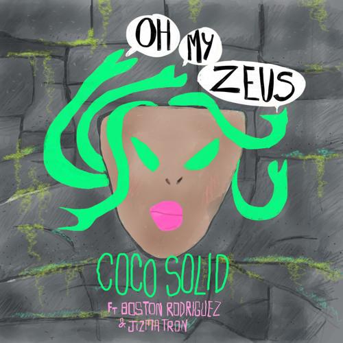 """Coco Solid feat. Boston Rodriguez & Jizmatron """"Oh My Zeus"""""""