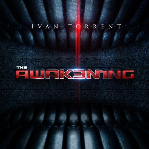 "Ivan Torrent - ""TH3 AWAK3N1NG"""