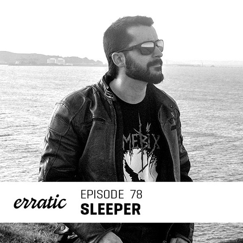 Erratic Podcast 78 | Sleeper