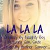 Naughty Boy - La La La Ft. Sam Smith (Cover)- by Heather Sommer