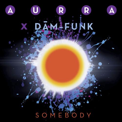 AURRA - Somebody (DâM-FunK Re-Freak)