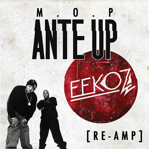 M.O.P. - Ante Up (Eekoz RE-AMP)