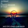Watermat vs London Grammar - Hey Bullit (Jack Eye Jones Club Mash)