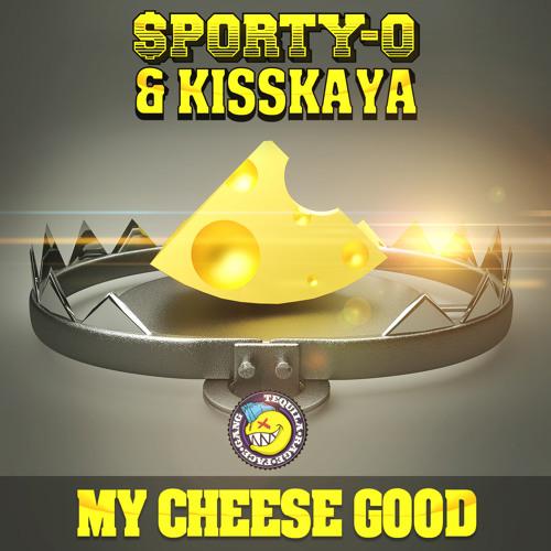 My Cheese Good : Sporty-O & Kisskaya (www.TrapMusic.net Premiere) DOWNLOAD FREE HERE NOW!!!