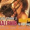 Aaj Phir Tum Py Pyar   Hate Story 2   Arijit Singh