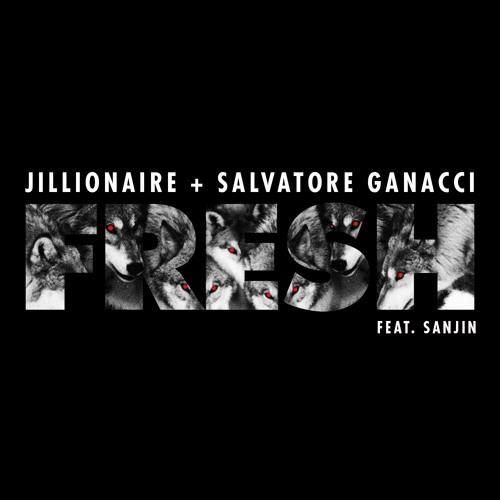 Jillionaire & Salvatore Ganacci Feat. Sanjin - Fresh [My Nu Leng Remix]