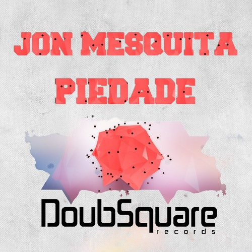 Jon Mesquita - Piedade (Original DubFuck Mix) [OUT NOW]