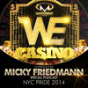 MICKY FRIEDMANN - WE - CASINO - NYC PRIDE 2014