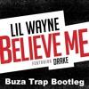 Believe Me (Buza Trap Bootleg Fire)