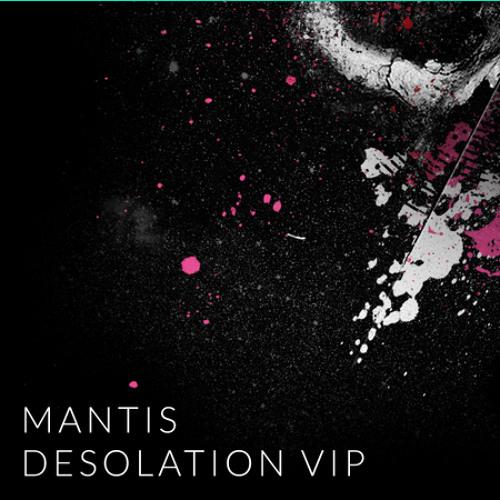Mantis - Desolation VIP [FREE DOWNLOAD]
