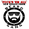 Fuckn Em All -(Rosa Boi & Dutch Dirty)BEARDGANG