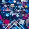 Crazy - Kat Dahlia [Acapella Cover]
