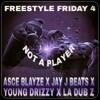 Asce Blayze X JayJBeats X Young Drizzy X LA Dub Z - Not A Player (Freestyle Friday #4)