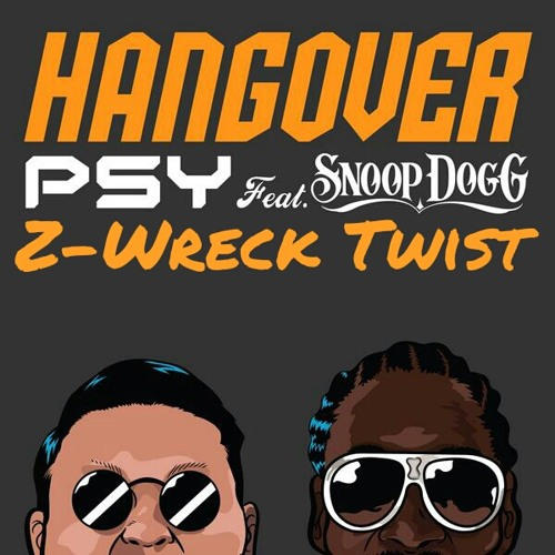 PSY Feat. Snoop Dogg - Hangover (Z-Wreck Hangover Twist)