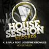 K & Saly feat Josefine Knowles - House Muzik  - Original Mix