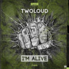 twoloud - I'm Alive OUT NOW