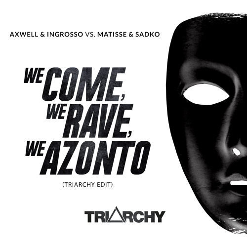 Axwell & Ingrosso Vs. Matisse & Sadko - We Come, We Rave, We Azonto (Triarchy Edit) скачать бесплатно и слушать онлайн