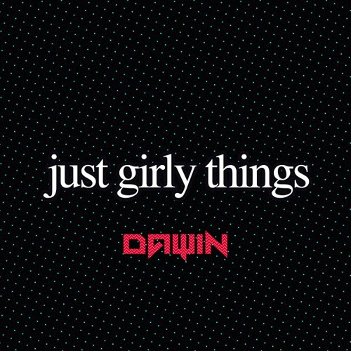 Dawin - Just Girly Things