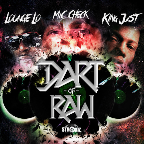 """Mic Check """"Dart Of RAW"""" ft. Lounge Lo x King Just"""