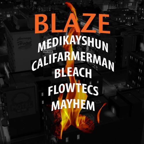 Blaze (feat. CaliFarmerMan, Bleach, Flowtecs, Mayhem)