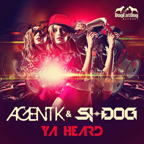 "Agent K & Si-Dog ""Ya Heard"" (Preview) OUT NOW on Beatport"