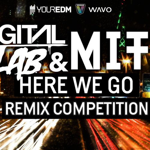 HERE WE GO ** REMIX COMPETITION**