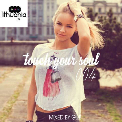 Touch Your Soul 004 // Mixed By Gile