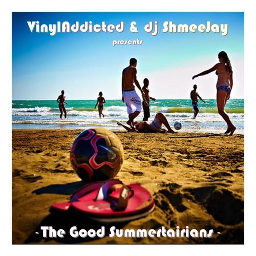 VinylAddicted & dj ShmeeJay present ~ The Good Summertarians ~