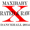 XRATED & RAW DANCEHALL MIX 2014 - MAXIBABY!