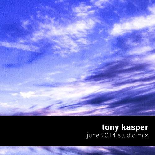 Tony Kasper - June 2014 Studio Mix