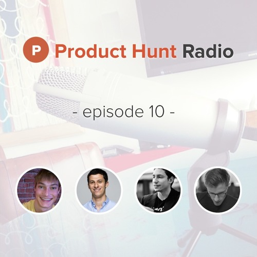 Product Hunt Radio: Episode 10 w/ Zack Shapiro, Erik Torenberg, & Connor Montgomery