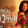 Aaj Phir Full Song With Lyrics - Hate Story 2 - Arijit Singh