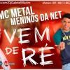 MC METAL E MENINOS DA NET - VEM DE RÉ - MÚSICA NOVA 2014