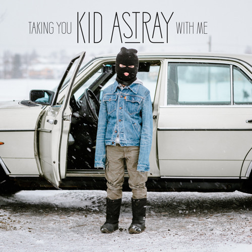 Kid Astray - Taking You With Me