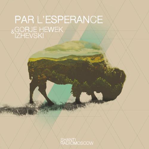 Gorje Hewek & Izhevski - Shanti Radio: Par L'esperance