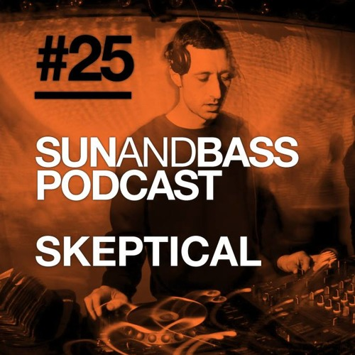 SUN AND BASS Podcast #25 - Skeptical