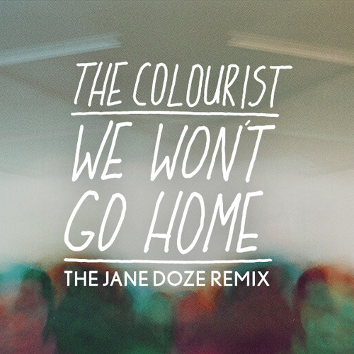 The Colourist - We Won't Go Home (The Jane Doze Remix)