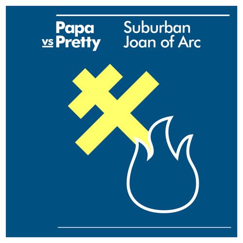 Papa vs Pretty - Suburban Joan of Arc