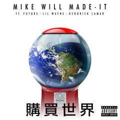 Mike WiLL Made-It - Buy The World (feat. Future, Lil Wayne & Kendrick Lamar)