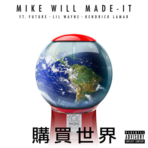 Mike WiLL Made-It - Buy The World (feat. Future, Lil Wayne & Kendrick Lamar)